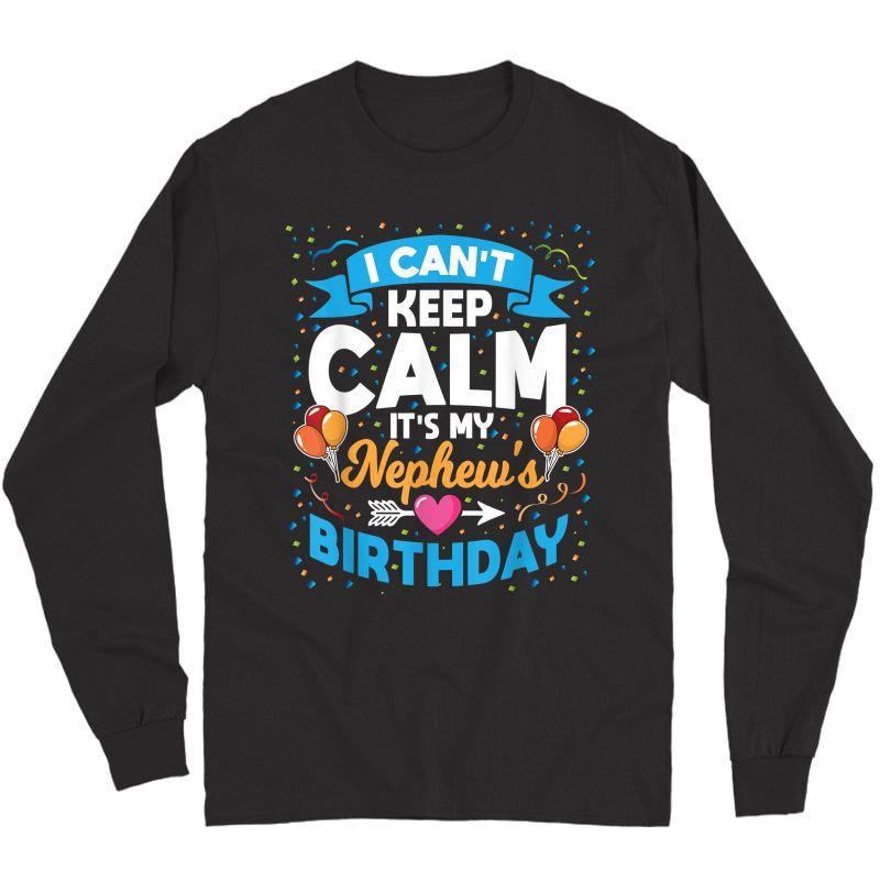 I Can't Keep Calm It's My Nephew Birthday T-shirt Long Sleeve T-shirt