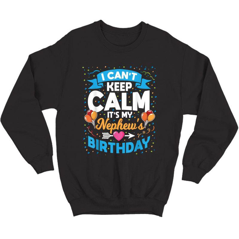 I Can't Keep Calm It's My Nephew Birthday T-shirt Crewneck Sweater