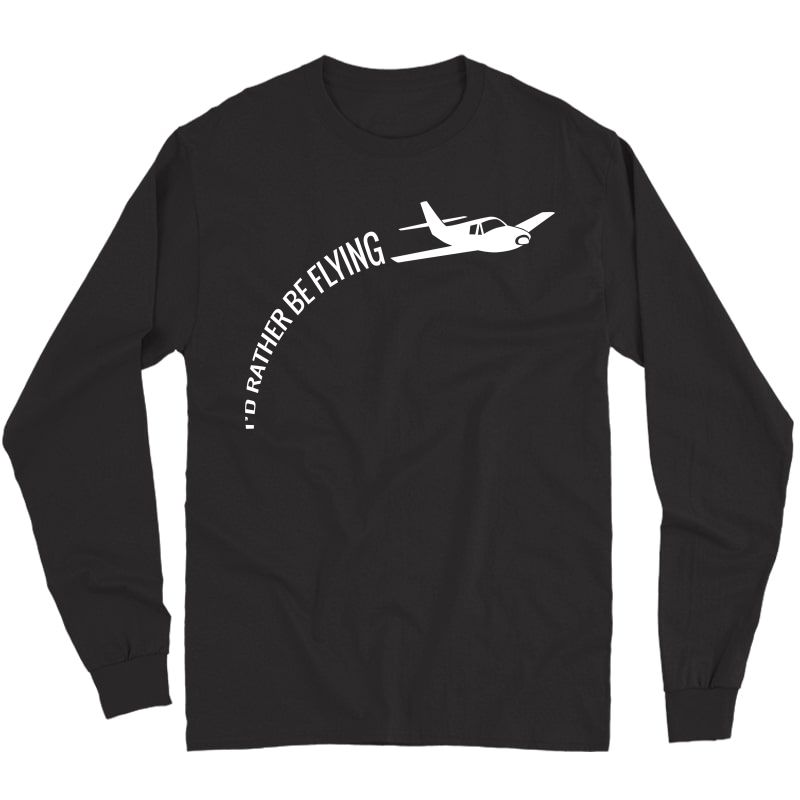 I'd Rather Be Flying Airplane Pilot T-shirt Long Sleeve T-shirt