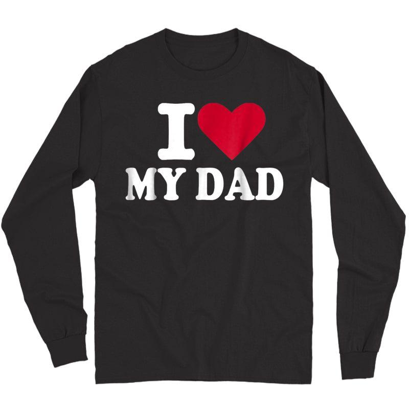 I Love My Dad T-shirt Long Sleeve T-shirt