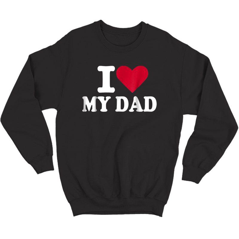 I Love My Dad T-shirt Crewneck Sweater