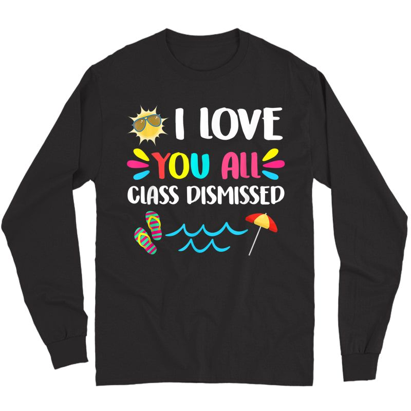 I Love You All Class Dismissed Last Day Of School Tea T-shirt Long Sleeve T-shirt