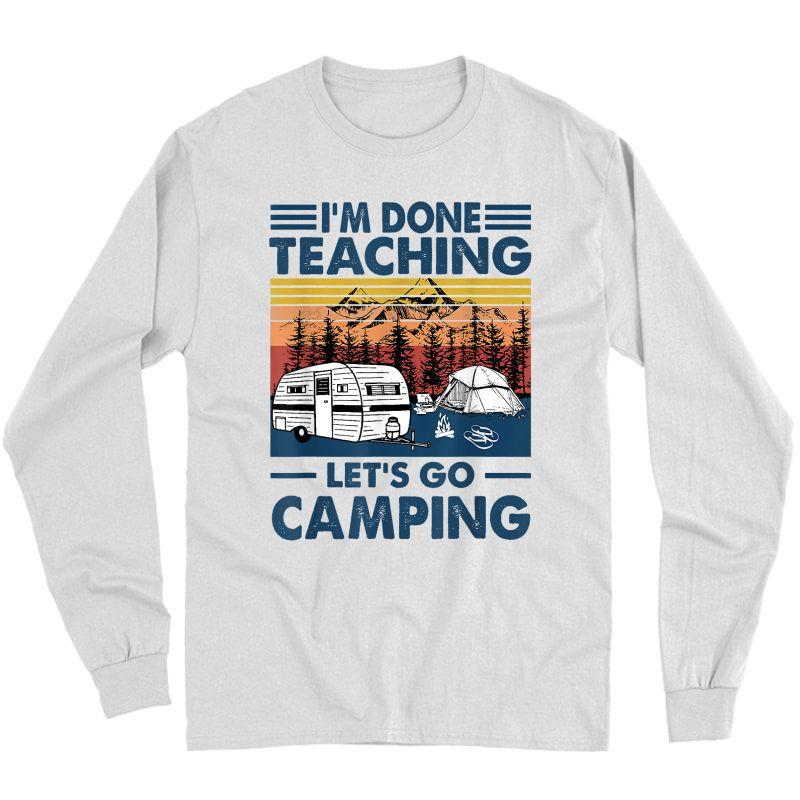 I'm Done Teaching Let's Go Camping Retro T-shirt Long Sleeve T-shirt
