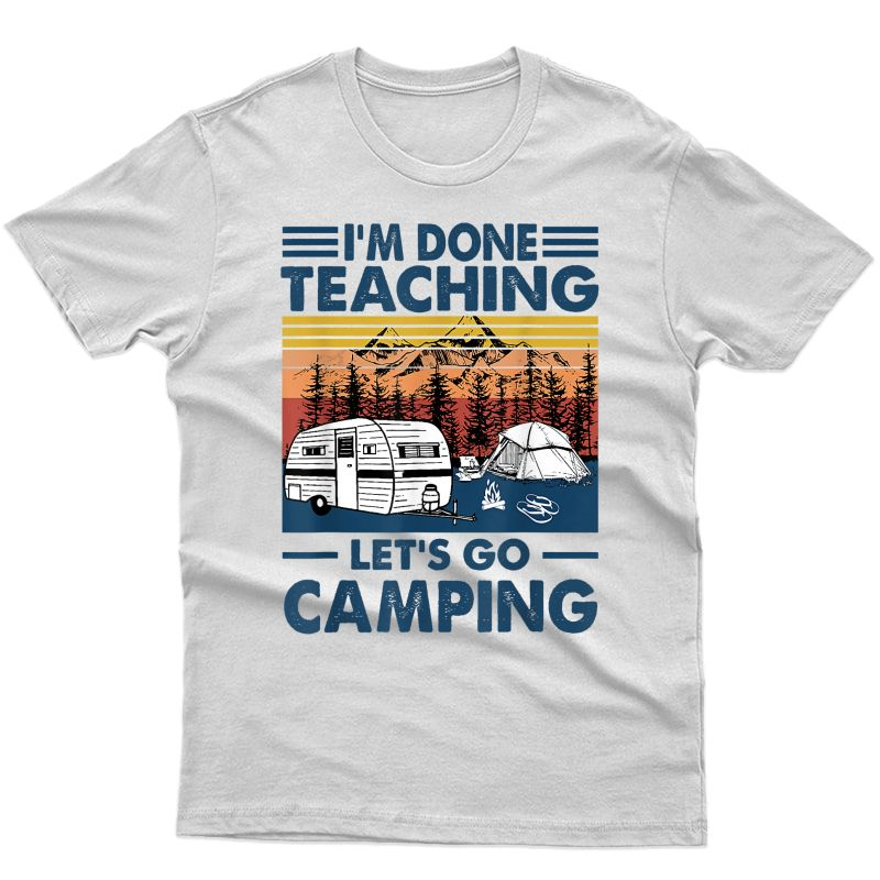 I'm Done Teaching Let's Go Camping Retro T-shirt