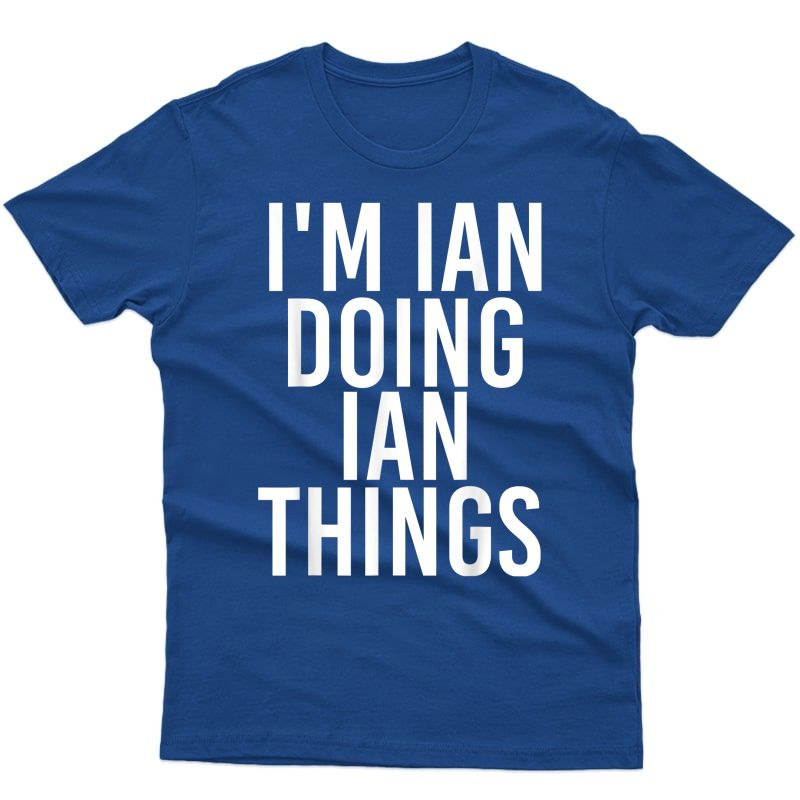 I'm Ian Doing Ian Things Shirt Funny Christmas Gift Idea