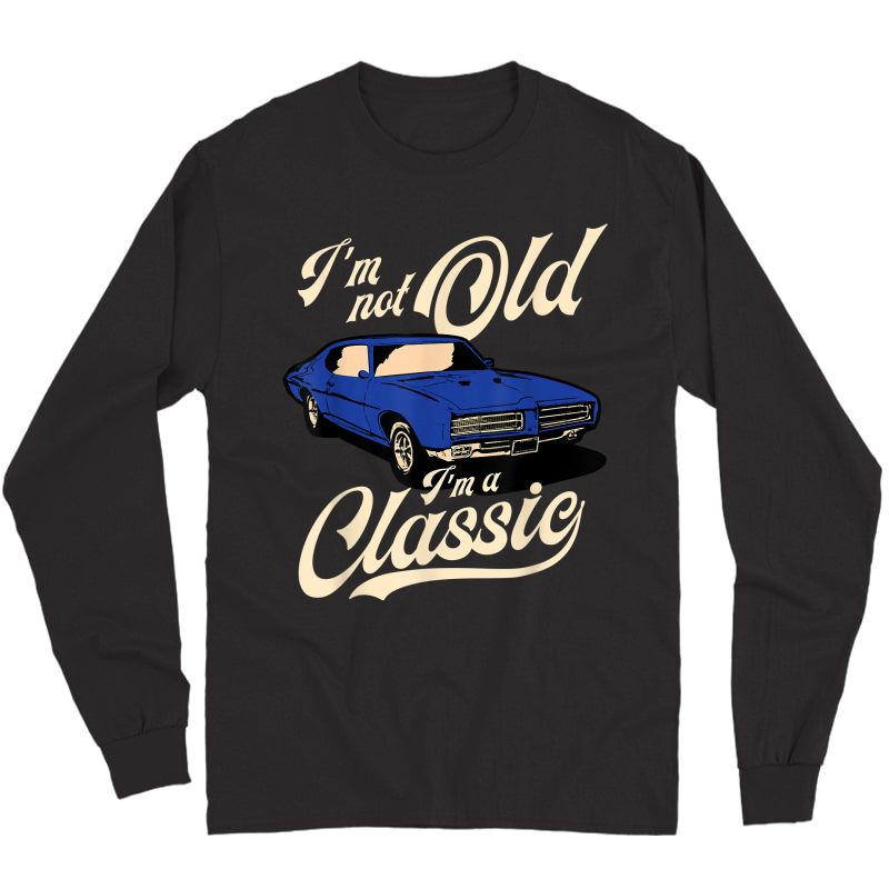 I'm Not Old I'm A Classic - Vintage Muscle Car Birthday Gift T-shirt Long Sleeve T-shirt