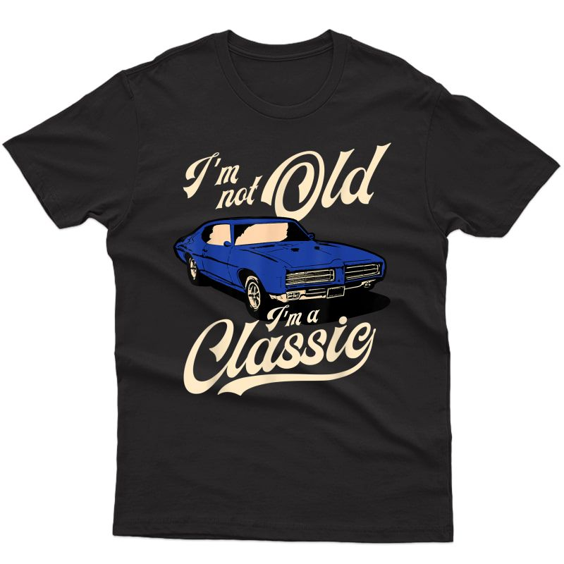 I'm Not Old I'm A Classic - Vintage Muscle Car Birthday Gift T-shirt