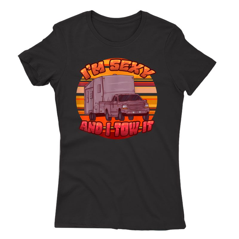I'm Sexy And I Tow It Camping Trailer Camper Outdoor Holiday T-shirt