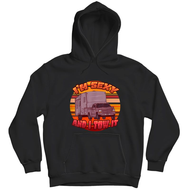 I'm Sexy And I Tow It Camping Trailer Camper Outdoor Holiday T-shirt Unisex Pullover Hoodie
