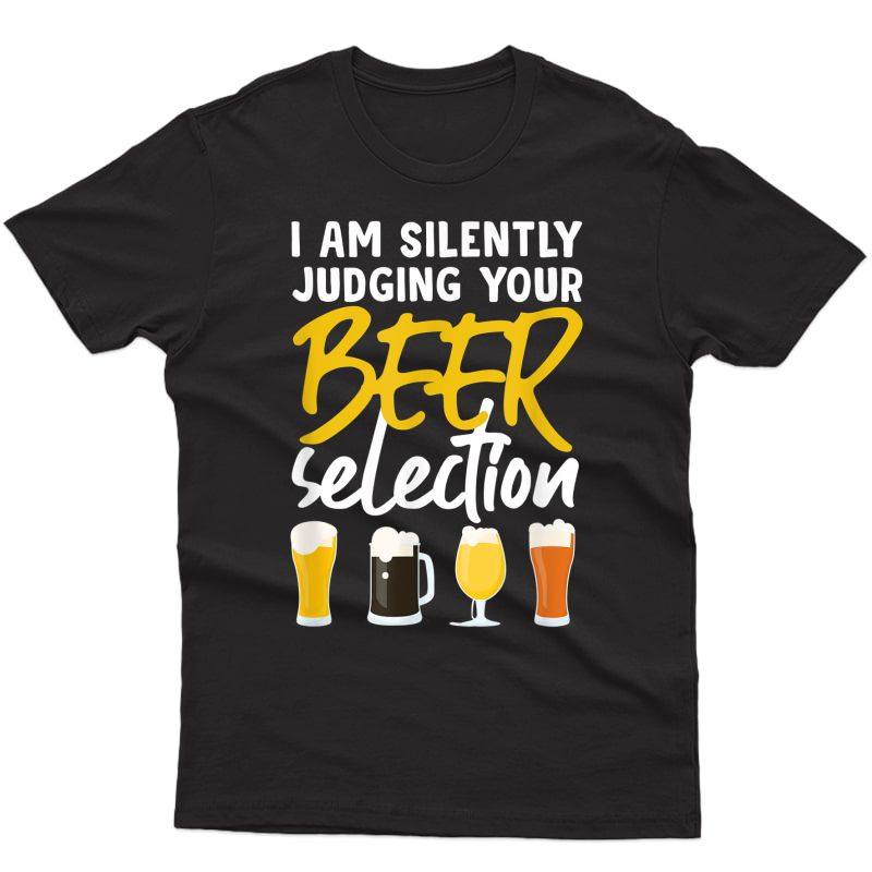 I'm Silently Judging Your Beer Selection T-shirt Craft Beer