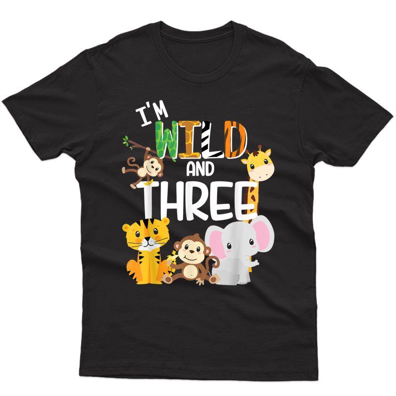 I'm Wild And Three Zoo Theme Birthday Safari Jungle Animals T-shirt