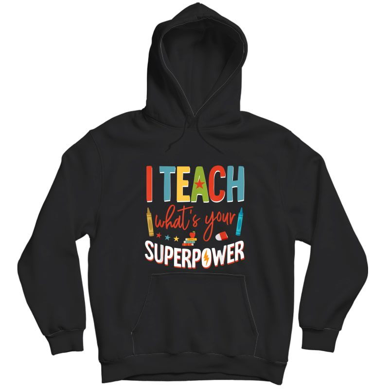 I Teach What's Your Superpower Super Tea T-shirt Unisex Pullover Hoodie