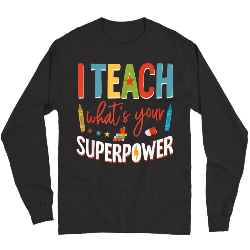 I Teach What's Your Superpower Super Tea T-shirt Long Sleeve T-shirt
