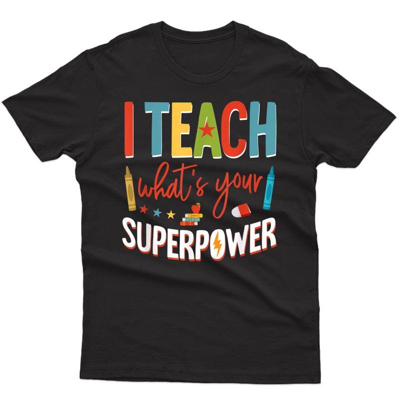 I Teach What's Your Superpower Super Tea T-shirt