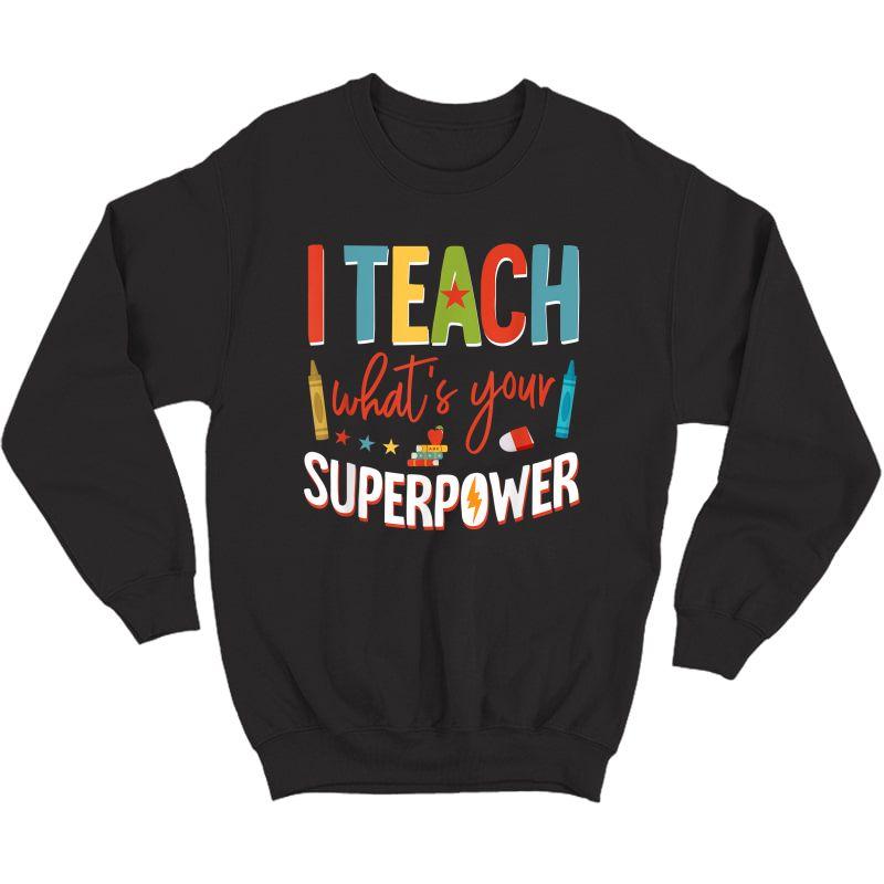 I Teach What's Your Superpower Super Tea T-shirt Crewneck Sweater