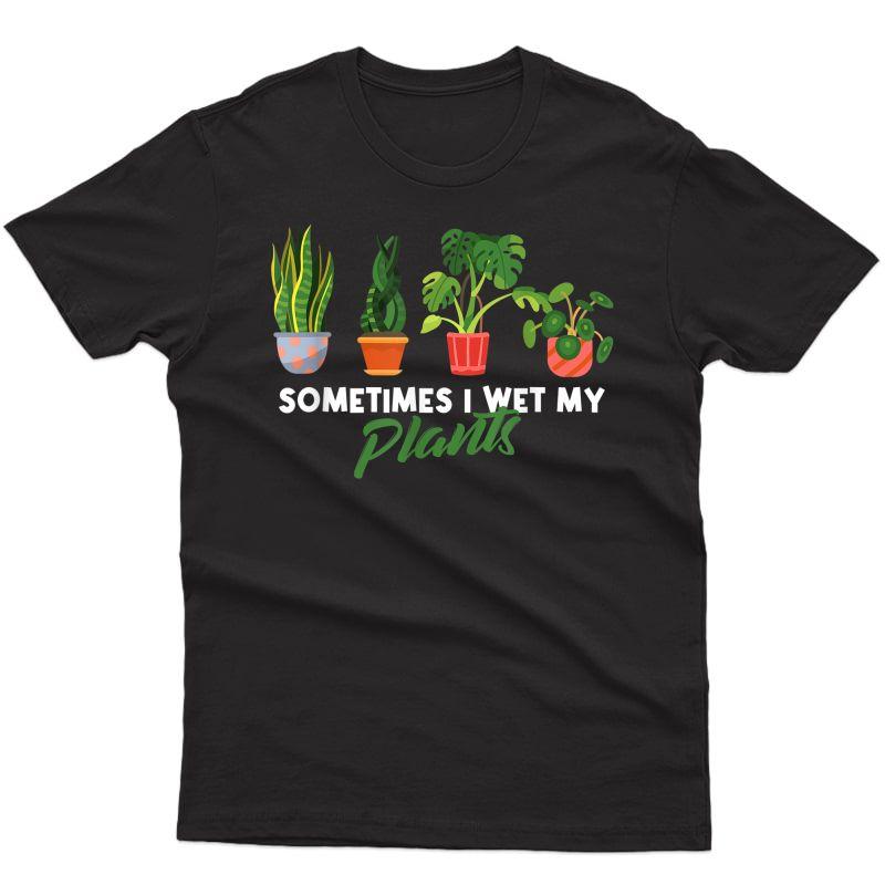I Wet My Plants Funny Gardening Gardener Gifts Succulent T-shirt