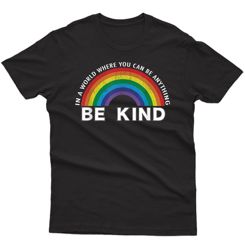 In A World Where You Can Be Anything Be Kind Gay Pride Lgbt T-shirt