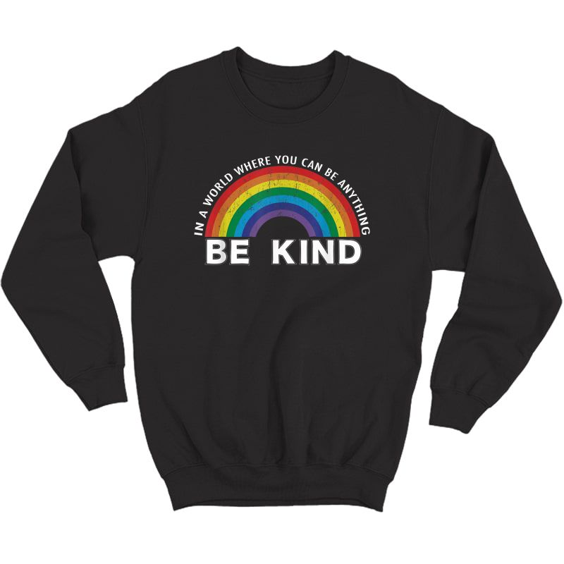 In A World Where You Can Be Anything Be Kind Gay Pride Lgbt T-shirt Crewneck Sweater