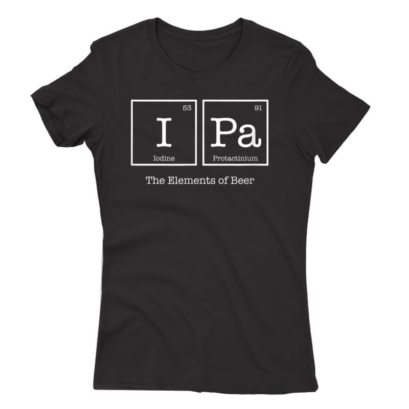 Ipa The Elets Of Beer T-shirt