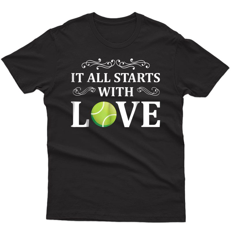 It All Starts With Love - Funny Tennis T-shirts
