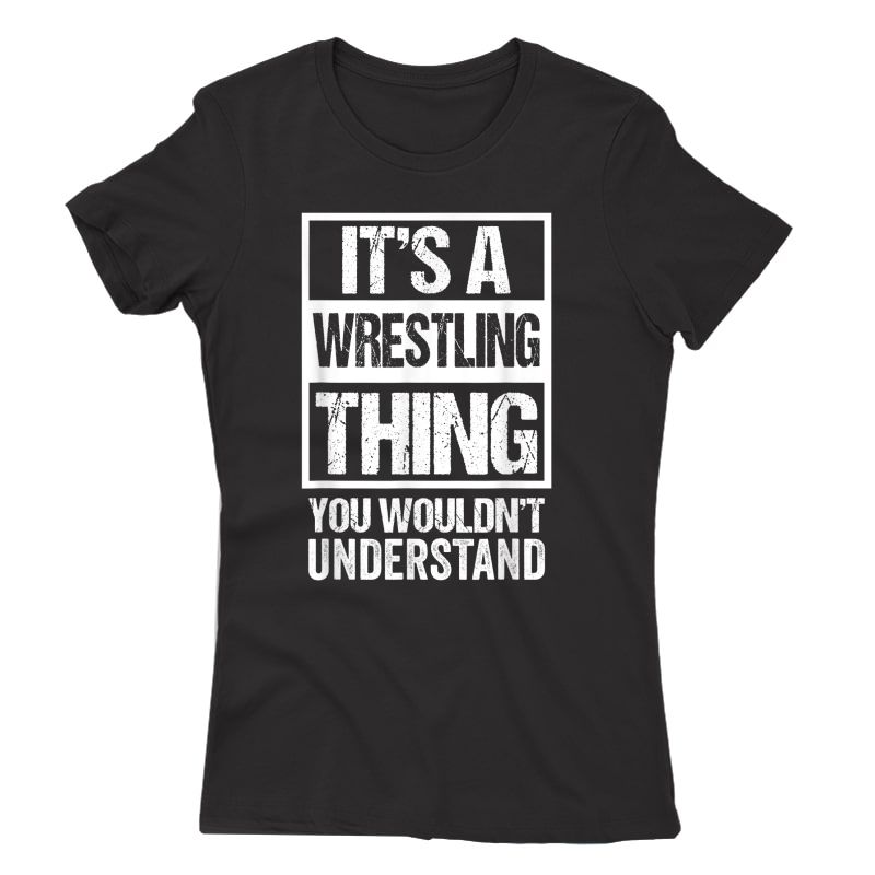 It's A Wrestling Thing You Wouldn't Understand - Fan/fighter T-shirt