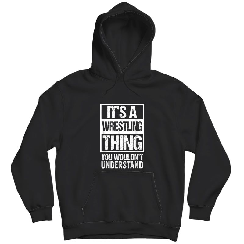 It's A Wrestling Thing You Wouldn't Understand - Fan/fighter T-shirt Unisex Pullover Hoodie