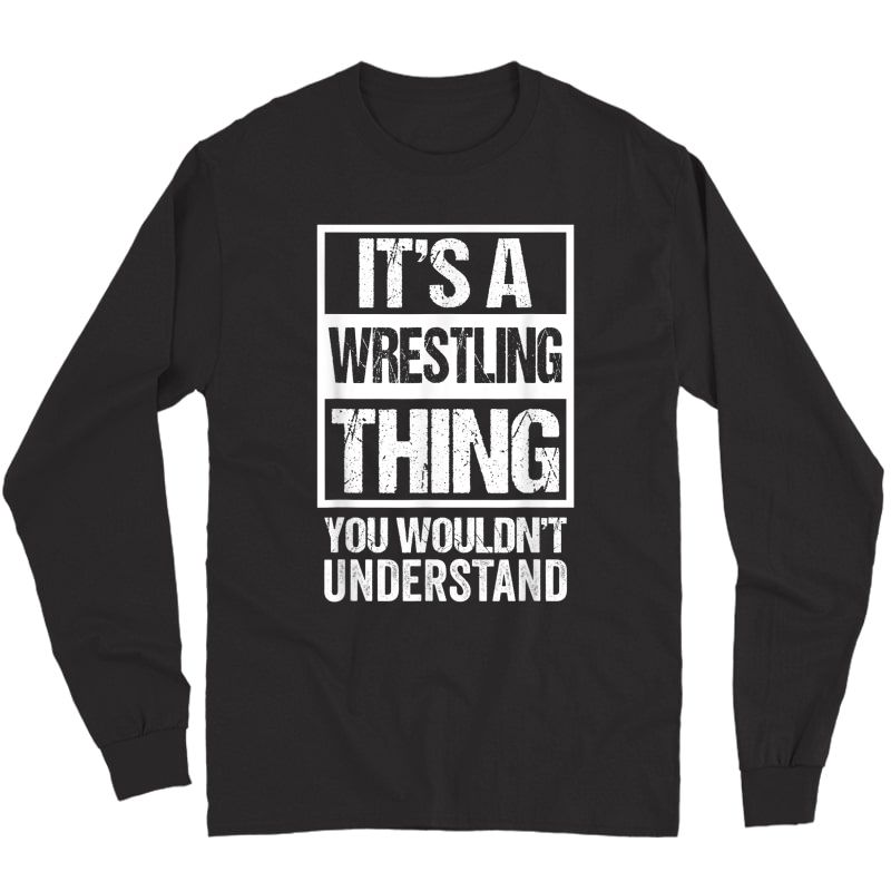It's A Wrestling Thing You Wouldn't Understand - Fan/fighter T-shirt Long Sleeve T-shirt