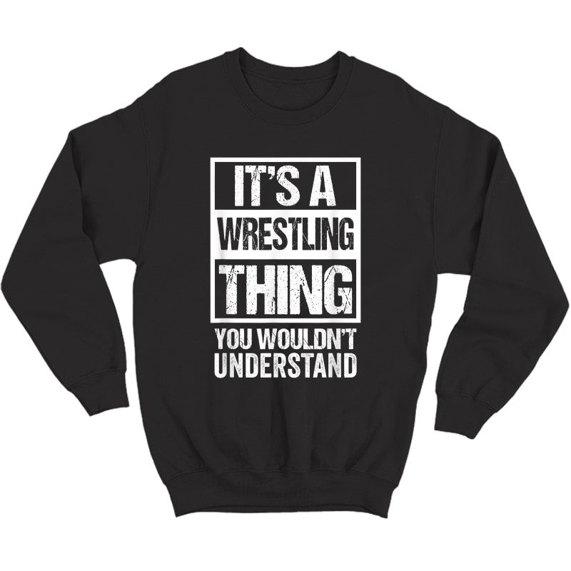 It's A Wrestling Thing You Wouldn't Understand - Fan/fighter T-shirt Crewneck Sweater