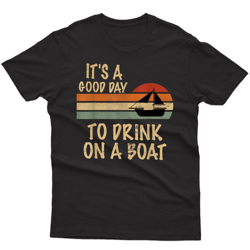 Its A Good Day To Drink On A Boat Funny S Boating T-shirt