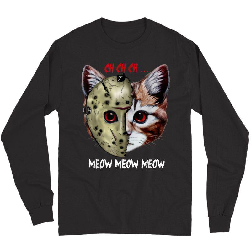 Jason Mask Cat Ch Ch Ch Meow Meow Meow Halloween Horror T-shirt Long Sleeve T-shirt