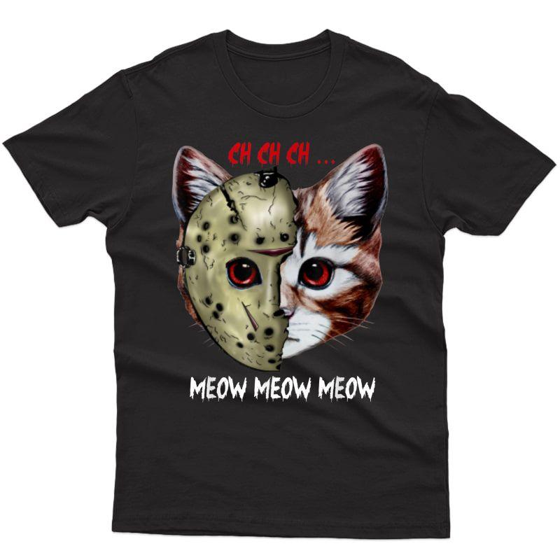 Jason Mask Cat Ch Ch Ch Meow Meow Meow Halloween Horror T-shirt
