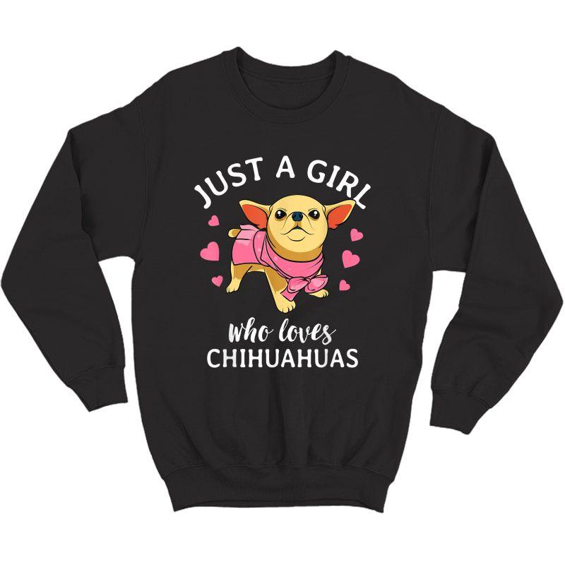 Just A Girl Who Loves Chihuahuas Cute Chihuahua Mom Gift T-shirt Crewneck Sweater