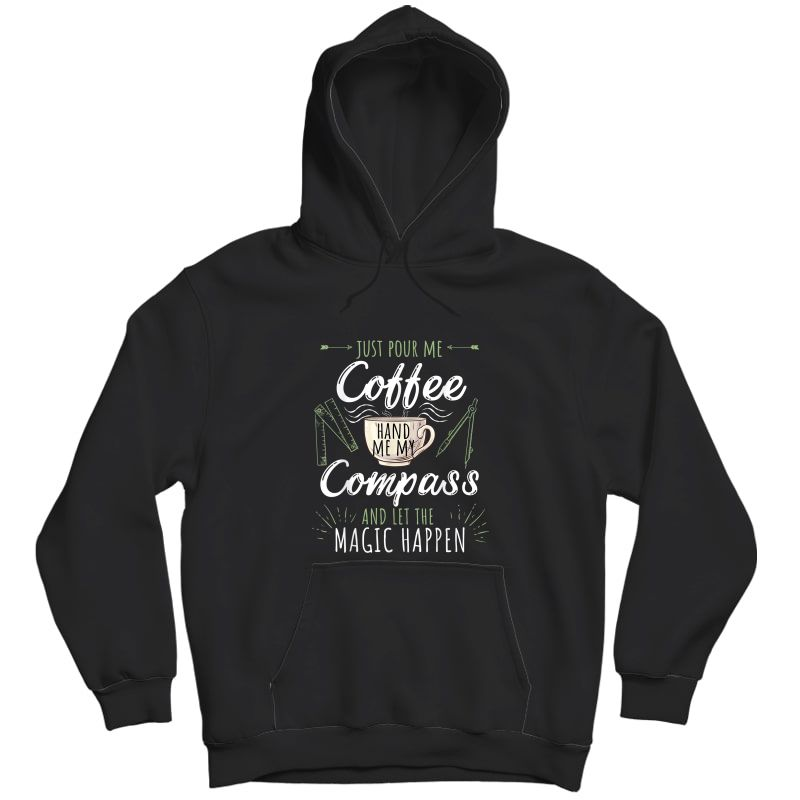 Just Pour Me Coffee Hand Me My Compass Funny Architect Gift T-shirt Unisex Pullover Hoodie