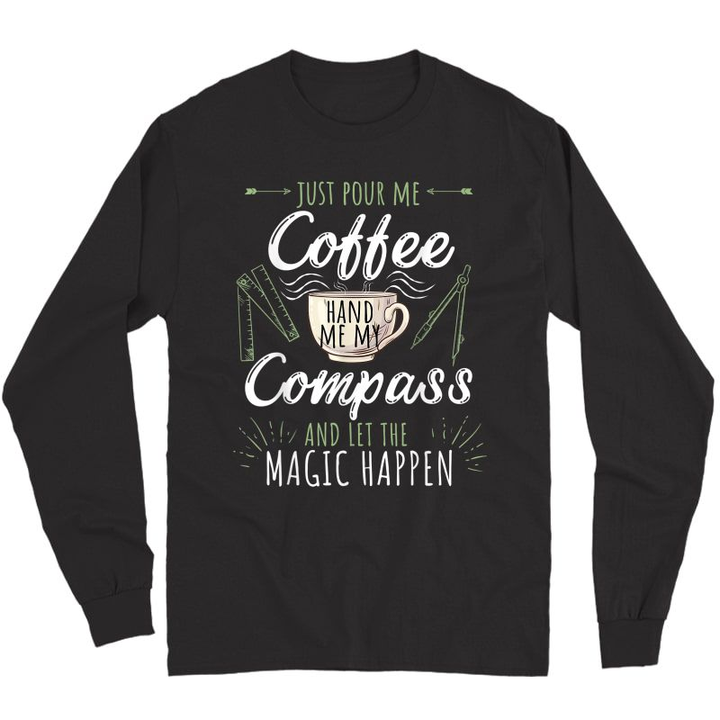 Just Pour Me Coffee Hand Me My Compass Funny Architect Gift T-shirt Long Sleeve T-shirt