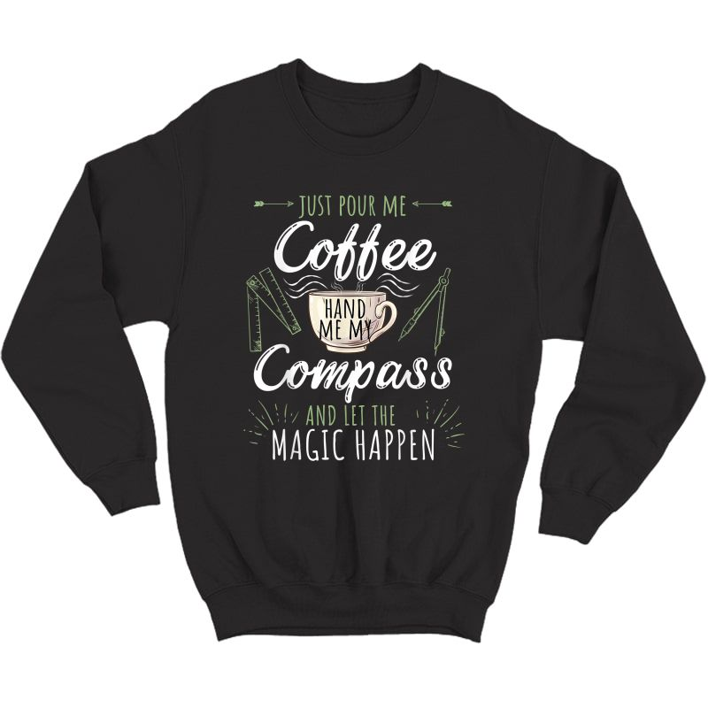 Just Pour Me Coffee Hand Me My Compass Funny Architect Gift T-shirt Crewneck Sweater