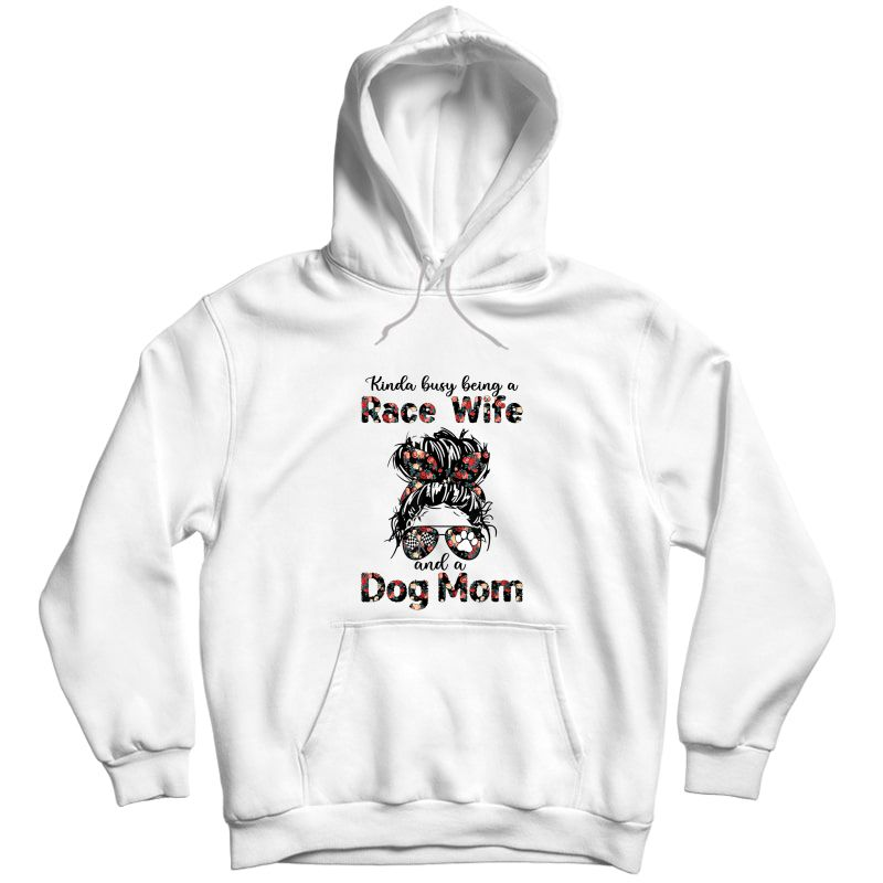 Kinda Busy Being A Race Wife And A Dog Mom Racing Floral T-shirt Unisex Pullover Hoodie
