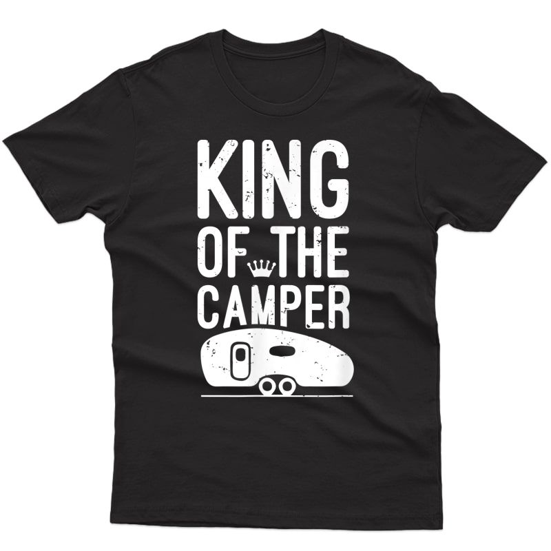 King Of The Camper Shirt Camping Gifts