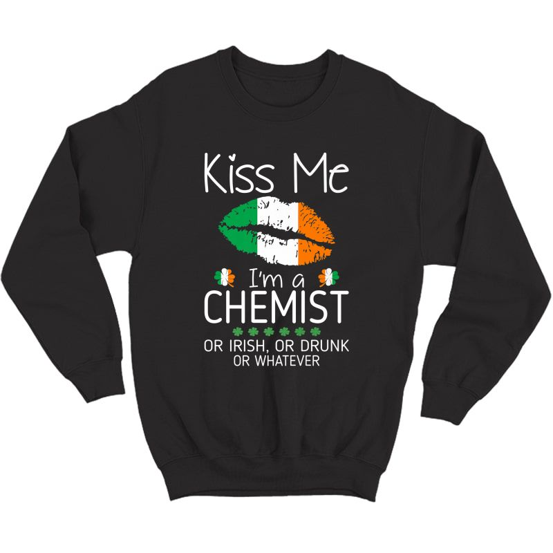Kiss Me Chemist Irish Drunk St Patrick Gift Premium T-shirt Crewneck Sweater