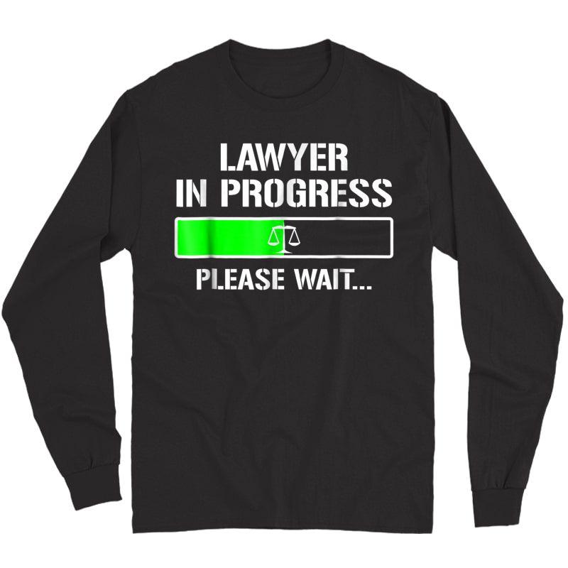 Lawyer In Progress T-shirt Funny Law School Student Tee Gift Long Sleeve T-shirt