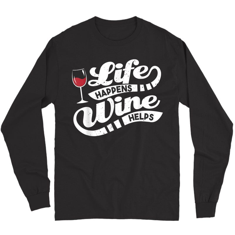 Life Happens Wine Helps T-shirt - Funny Wine Quote Long Sleeve T-shirt