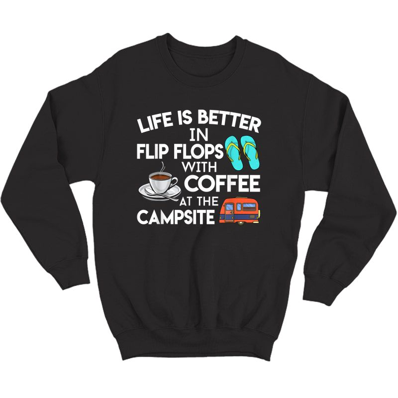Life Is Better In Flip Flops With Coffee At The Campsite T-shirt Crewneck Sweater