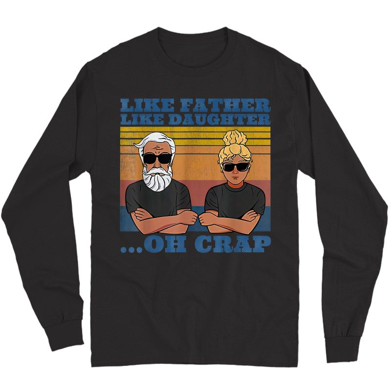 Like Father Like Daughter Oh Crap From Daughter For Father T-shirt Long Sleeve T-shirt
