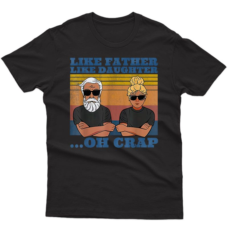 Like Father Like Daughter Oh Crap From Daughter For Father T-shirt