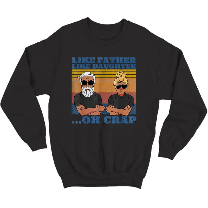 Like Father Like Daughter Oh Crap From Daughter For Father T-shirt Crewneck Sweater