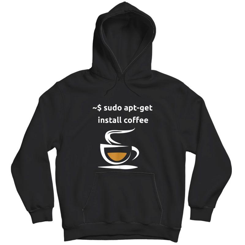 Linux Sudo Apt-get Install Coffee Tshirt, Geeks Gift Tshirt Unisex Pullover Hoodie