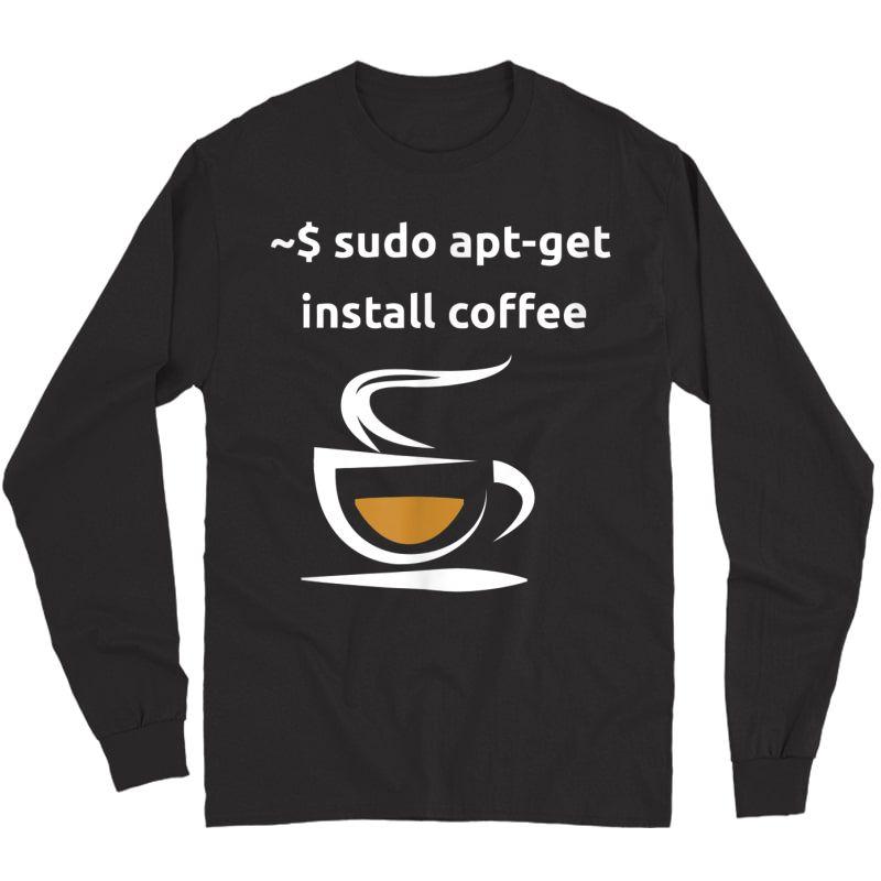 Linux Sudo Apt-get Install Coffee Tshirt, Geeks Gift Tshirt Long Sleeve T-shirt