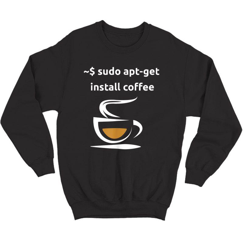 Linux Sudo Apt-get Install Coffee Tshirt, Geeks Gift Tshirt Crewneck Sweater
