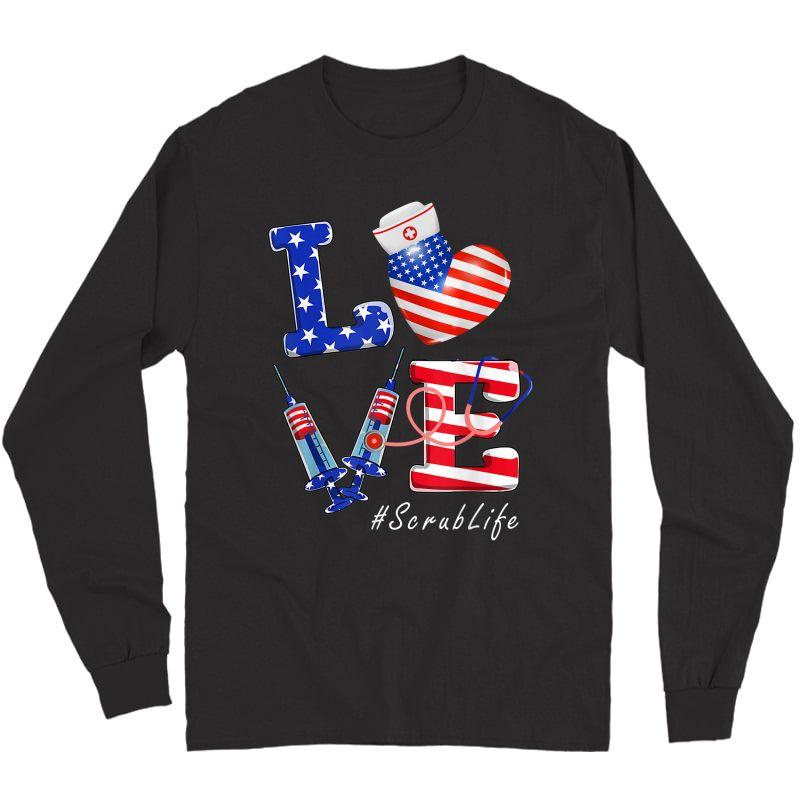 Love Scrub Life Nurse 4th Of July American Flag Patriotic T-shirt Long Sleeve T-shirt