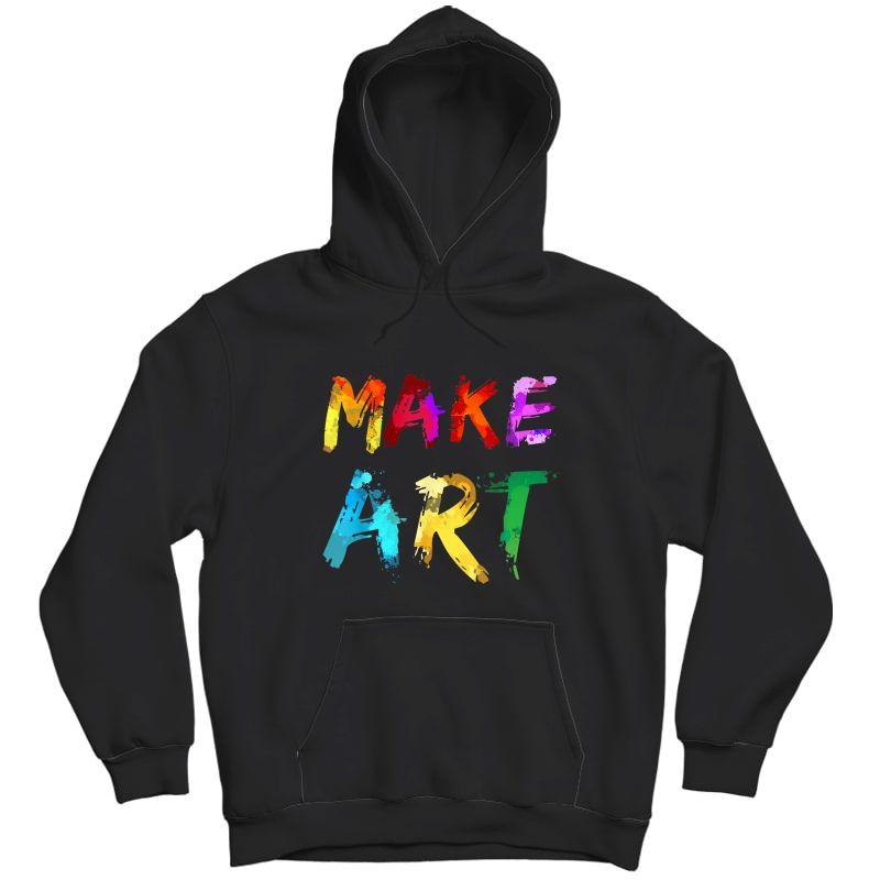 Make Art Painter Artist Tea Artsy Gift T-shirt Unisex Pullover Hoodie