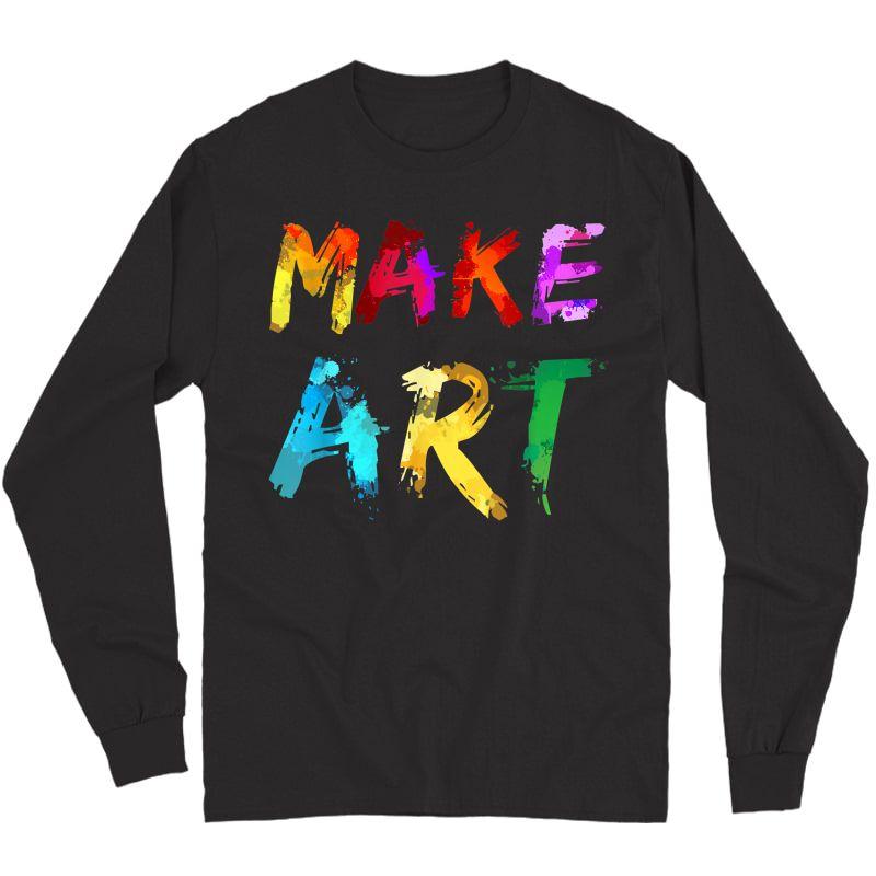 Make Art Painter Artist Tea Artsy Gift T-shirt Long Sleeve T-shirt